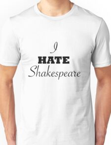 I hate Shakespeare Unisex T-Shirt