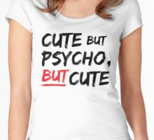 Cute but psycho, but cute Women's Fitted Scoop T-Shirt