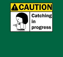 Caution - Catching in Progress Unisex T-Shirt