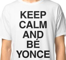Keep calm and Bé Yonce Classic T-Shirt