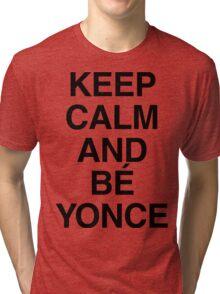 Keep calm and Bé Yonce Tri-blend T-Shirt