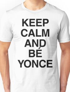 Keep calm and Bé Yonce Unisex T-Shirt
