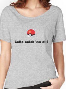 Pokemon- Gotta catch em all! Women's Relaxed Fit T-Shirt