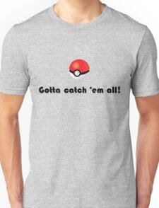 Pokemon- Gotta catch em all! Unisex T-Shirt