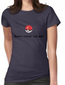 Pokemon- Gotta catch em all! Womens Fitted T-Shirt