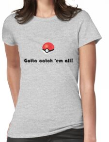 Pokemon- Gotta catch em all! Womens Fitted T-Shirt