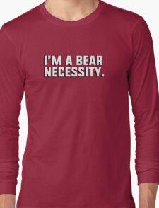 """I'm a bear necessity."" - gay couple's tshirt Long Sleeve T-Shirt"