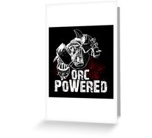 Orc Powered! Greeting Card