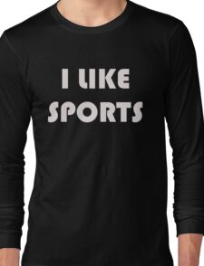 I Like Sports Long Sleeve T-Shirt