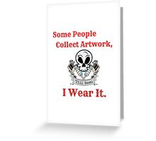 Some People Collect Artwork, I Wear It. Greeting Card