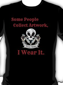 Some People Collect Artwork, I Wear It. T-Shirt