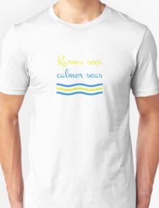 Karma Sees Calmer Seas Unisex T-Shirt