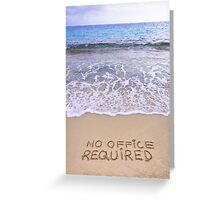 No office required written on sand, blue ocean water in background Greeting Card