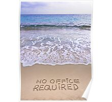 No office required written on sand, blue ocean water in background Poster
