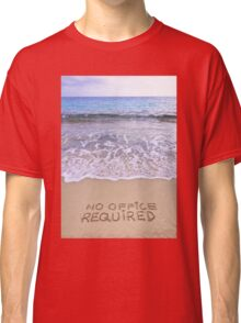 No office required written on sand, blue ocean water in background Classic T-Shirt