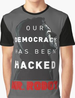Mr Robot Our Democracy Has Been Hacked Graphic T-Shirt