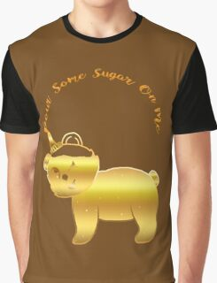 Pour Some Sugar On Me Graphic T-Shirt
