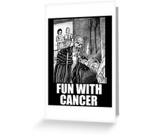 Fun with Cancer Greeting Card