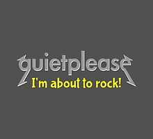 Quiet please | I'm about to rock by piedaydesigns