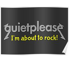 Quiet please | I'm about to rock Poster