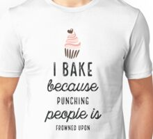 I Bake Because Punching People With Cupcake Unisex T-Shirt