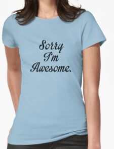 Sorry I'm Awesome Womens Fitted T-Shirt