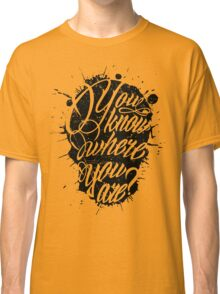You Know Where You Are? Classic T-Shirt