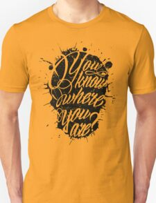 You Know Where You Are? Unisex T-Shirt