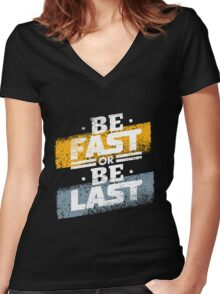 Be Fast or Be Last Women's Fitted V-Neck T-Shirt