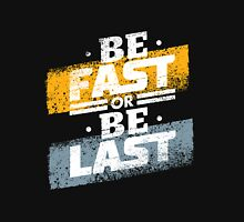 Be Fast or Be Last Unisex T-Shirt