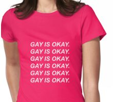 Gay is Okay,  Womens Fitted T-Shirt