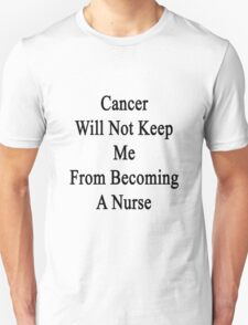 Cancer Will Not Keep Me From Becoming A Nurse  T-Shirt