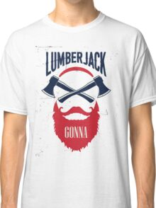Lumber Jack Gonna Classic T-Shirt