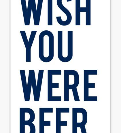 WISH YOU WERE BEER Sticker