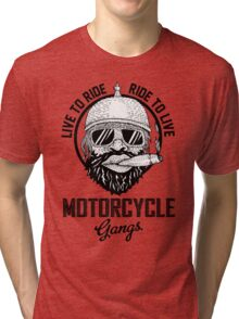 Live to ride motorcycle gangs Tri-blend T-Shirt