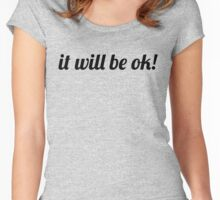 Motivational It Will Be OK! Women's Fitted Scoop T-Shirt