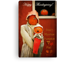 Who Mentioned Pumpkin Pie!?! Canvas Print