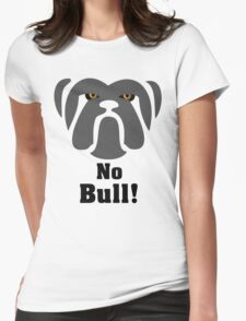 Bulldog Tenacity: No Bull! Womens Fitted T-Shirt