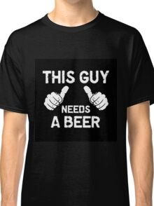 This guy needs a beer Classic T-Shirt