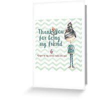 Thank you for being my friend Greeting Card