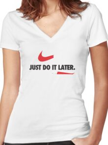Just Do It Later Women's Fitted V-Neck T-Shirt