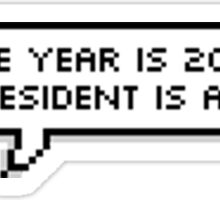 THE YEAR IS 2040, OUR PRESIDENT IS A PLANT. Sticker