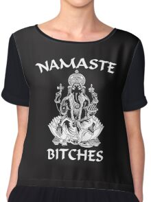 NAMASTE BITCHES! Chiffon Top