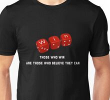 Those who win are those who believe they can Unisex T-Shirt