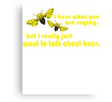 I hear what you are saying, but I really just want to talk about bees.  Canvas Print