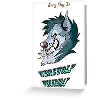 Every Day is Werewolf Wednesday! (color option #2) Greeting Card