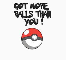 Got More Balls Than You Unisex T-Shirt