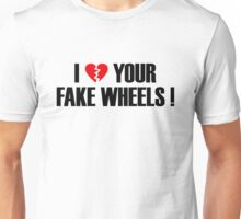 I Love Your Fake Wheels (1) Unisex T-Shirt