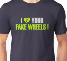 I Love Your Fake Wheels (3) Unisex T-Shirt