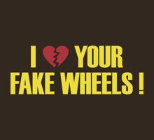 I Love Your Fake Wheels (4) by PlanDesigner